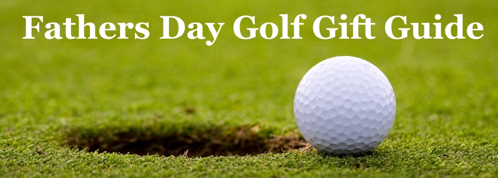 2017 Father's Day Golf Gift Guide